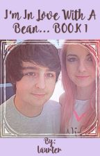 I'm In Love With A Bean... BOOK 1 by laurter