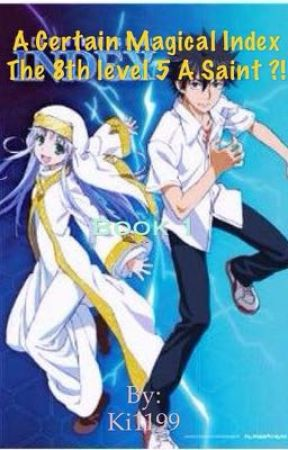 A Certain Magical Index The new level 5 is a Saint !? by Ki1199