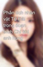 Phân tích nhân vật Từ Hải trong đoạn trích Chí khí anh hùng by YoonaKai