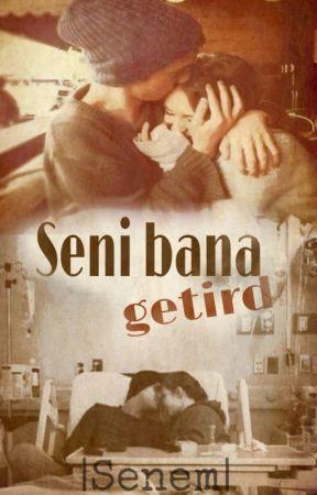 Seni Bana Getirdi (Sevdim) [TAMAMLANDI] by lSeneml