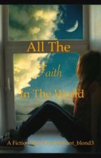 All The Faith In The World by brilliant_blond3