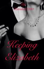 Keeping Elizabeth (Sequel to MAMP) by Katiekat2200