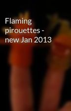 Flaming pirouettes - new Jan 2013 by starknolanpoems