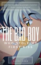 The Bad Boy Who Stole My First Kiss [Rank #4- InuKag] COMPLETED by SileneSiren