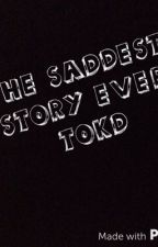 THE SADDEST STORY EVER TOKD by Baracanyounot