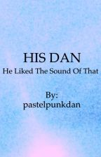 His Dan, He Liked The Sound Of That by pastelpunkdan