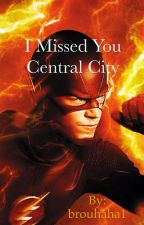 I missed you Central City (Barry Allen/oc fanfic) by brouhaha1