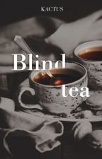 Blind Tea by JulietTrmpyBailly