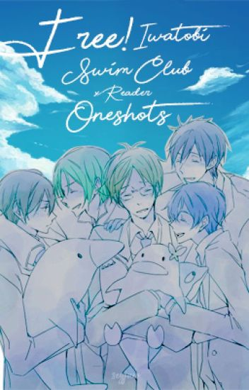 Free! Iwatobi Swim Club X Reader (Oneshots)