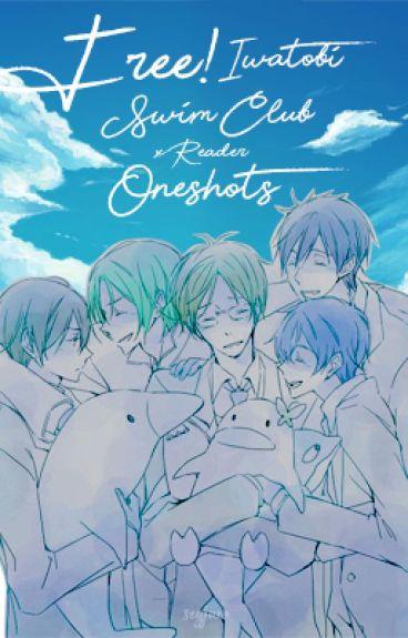 Free! Iwatobi Swim Club X Reader (Oneshots)