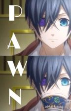Pawn (Ciel Phantomhive x Reader) by ShibaaMaybe
