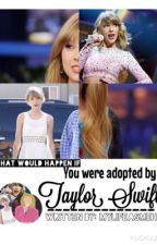 Adopted By Taylor Swift (On hold.) by Fearless_Forever13