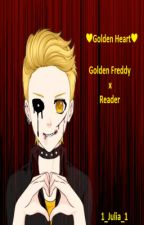 ❤Golden Heart❤ (Golden Freddy x Reader) by 1_Julia_1