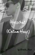 Hospital || Calum Hood by nevergrewlou