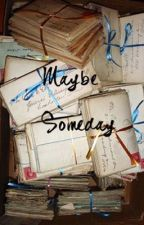 Maybe Someday by introspective_beat