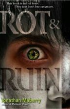 Rot and ruin (fanfic) by TeenWerewolf_lover