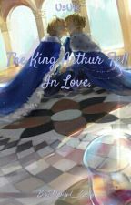 The King Arthur Fell In love by Hanged_Teenager