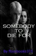 Somebody to die for (Dutch Dramione Harry Potter) by floorbooks310