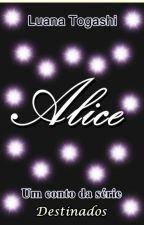 Alice- Um conto da série Destinados [Completo] by LuanaTogashi