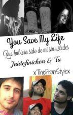 You Save My Life (Jaidefinichon Y Tú) by xHappyUchihax