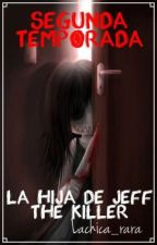 La hija de Jeff the killer {Segunda temporada} by Lachica_Rara
