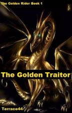 The Golden Rider Book 1: The Golden Traitor by Terrace44