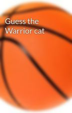 Guess the Warrior cat by tcasey5