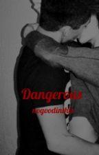 Dangerous. (Zayn Malik) by nogoodinthis
