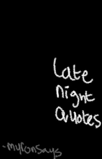 Late Night Quotes - Myron van Gessel - Wattpad