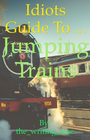 Idiots Guide to Jumping Trains by the_writing_rose