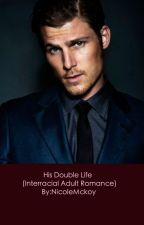 His Double Life (Interracial Adult Romance) by NicoleMckoy
