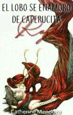 El lobo se enamoro de Caperucita Roja by Catherine1921