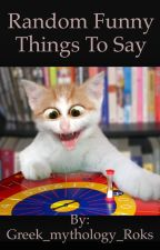Random Funny Things to say to your Friends by clarinoodle