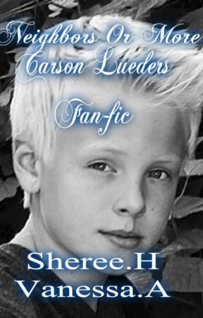 Neighbors Or More(Carson Lueders) by vanessa505