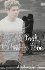 Live to Look Learn to Love (Niall Horan fanfic) by nobodycompares09