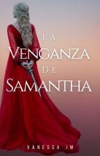 La Venganza De Samantha. Primera parte (Reeditando) by VanessaJimenez07