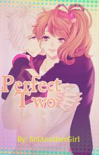 Perfect Two (Completed) by SolAnotherGirl