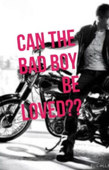 Can the bad boy be loved?