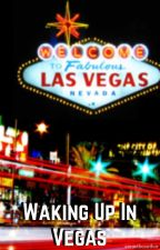 Waking Up In Vegas by AnnieTheAuthor