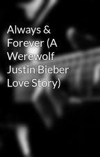 Always & Forever (A Werewolf Justin Bieber Love Story) by Eliza_Loves_Bieber