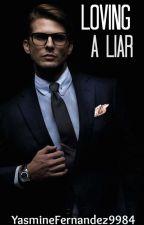 Loving a liar (ManxMan) Loving Series: BOOK TWO - COMING SOON! by YasmineFernandez9984