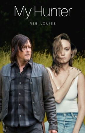 My Hunter (The Walking Dead Fanfiction/ A Daryl Dixon Fanfiction)  by ree_louise