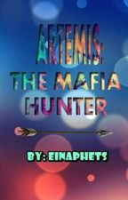 Artemis: The Mafia Hunter(COMPLETED) by einaphets_oraj