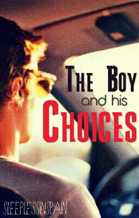 The Boy And His Choices. by sleeplessinspain