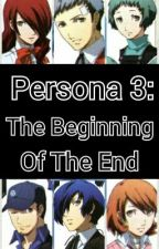 Persona 3: The Beginning of The End (ON HIATUS) by SimplyJana03