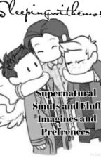 Supernatural Smuts and Fluff Imagines and Prefrences by sleepingwithemos