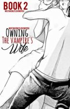 Owning the Vampire's Wife by Mistakenlylovingyou