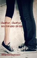 Cheater, Cheater, Bestfriend Eater by Offwiththepixies