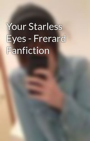 Your Starless Eyes - Frerard Fanfiction by nekomancer