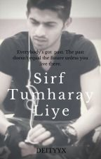 Sirf tumharay liye. //AU.// by Deityyx